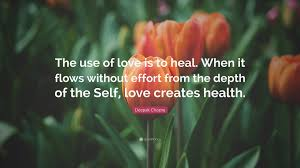 Deepak Chopra Quote The Use Of Love Is To Heal When It Flows