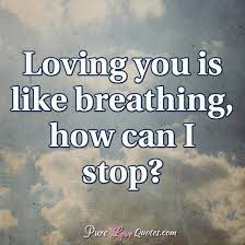 I Love You Like Quotes Amazing Loving You Is Like Breathing How Can I Stop PureLoveQuotes
