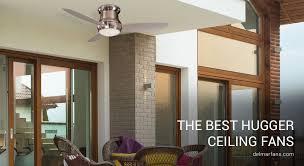 best low profile ceiling fans huggers