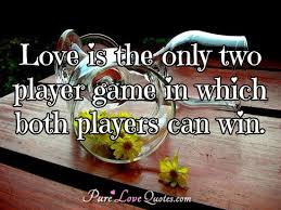 Player Quotes New Love Is The Only Two Player Game In Which Both Players Can Win
