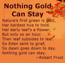 Nothing gold can stay   Loved this poem from the first second and     ShowMe