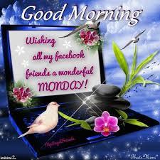 good morning wishing my facebook friends a wonderful monday