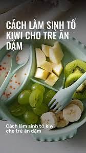 Cách làm sinh tố kiwi cho trẻ ăn dặm - Issuu