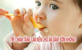 Bé Khỏe - TRẺ CHẬM TĂNG CÂN CÓ NÊN CHO ĂN DẶM SỚM KHÔNG?Tình trạng con 6 -7  tháng mẹ cho ăn 3 bữa khiến con bị đứng cân chậm lớn PHẢI