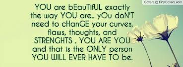 You Are Beautiful The Way You Are Quotes Best of Quotes About Being Beautiful The Way You Are Quotesta