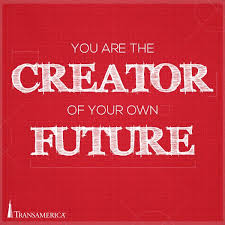 you are the creator of your own future