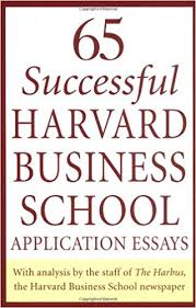 successful harvard business school application essays 65 successful harvard business school application essays analysis by the staff of the harbus the harvard business school newspaper first edition