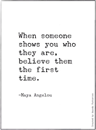best first impression quotes ideas trust your  when someone shows you who they are believe them the first time a angelou it took a bit to learn this