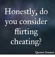 Honestly Do Vou Consider Flirting Cheating Quotes Creator Awesome Picture Quotes Creator
