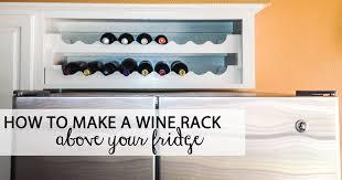 Sokolewicz Family How To Make A Wine Rack Above The Fridge