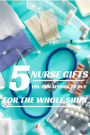 5 nurse gifts you can afford to for the whole shift nurse lifestyle nurse gifts nurses week and icu nursing