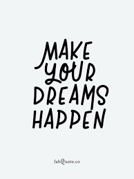 Make Your Dreams Happen Quotes Best of Make Your Dreams Happen Quote