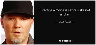 Fred The Movie Quotes Magnificent Fred Durst Quote Directing A Movie Is Serious It's Not A Joke