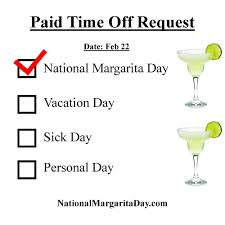 proper way to request work time off national margarita day 2017 this is the proper way to request off for national margarita day