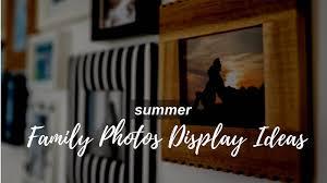 summer family photos display ideas 2021