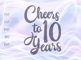 ✓ click to find the best 13 free fonts in the anniversary style. Cheers To 10 Years Anniversary Svg Graphic By Digitals By Hanna Creative Fabrica