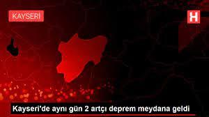 Kayseri'de aynı gün 2 artçı deprem meydana geldi - Haberler