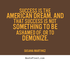 Quote On American Dream Best Of Create Picture Quotes About Success Success Is The American Dream