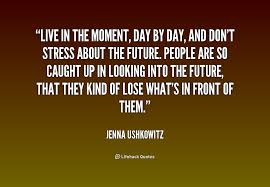 Quotes About Living Life In The Moment Mesmerizing Quotes About Live The Moment 48 Quotes