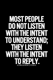 Listening Quotes Amazing So Very True How Often Are We Taking In The Other Persons Words Vs