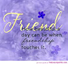 friend how beautiful a day can be when friendship touches it