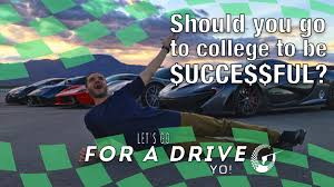 should you go to college to be successful lgfady episode 2 should you go to college to be successful lgfady episode 2
