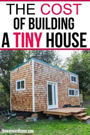 Are You Thinking About Building A Tiny House Check Out The Factors That Influence Cost And How Can Go For Just 10000