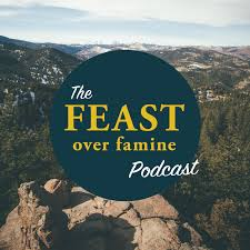 The Feast Over Famine Podcast