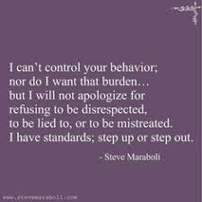 a sorry can only mend what was broken but it can never hide the   i can t control your behavior nor do i want that burden but i will not apologize for refusing to be disrespected to be lied to or to be mistreated