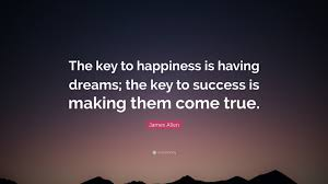 "Quotes About Having Dreams Best of James Allen Quote ""The Key To Happiness Is Having Dreams The Key"