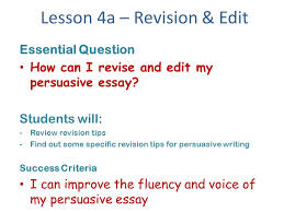 lesson a revision edit essential question how can i revise  2 lesson 4a revision edit essential question how can i revise and edit my persuasive essay students will review revision tips out some specific