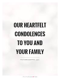 Condolences Quotes Extraordinary Our Heartfelt Condolences To You And Your Family Picture Quotes