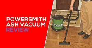 powersmith ash vacuum review is this the best ash vacuum