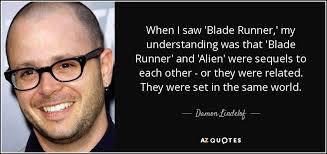 Blade Runner Quotes Fascinating Damon Lindelof Quote When I Saw 'Blade Runner' My Understanding