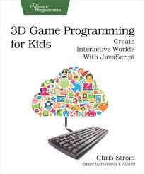 3d game programming for kids create interactive worlds with javascript pragmatic programmers chris strom 9781937785444 amazon books