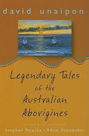 Legendary Tales of the Australian Aborigines by David Unaipon