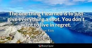Here's to living a life worth each moment. Regret Quotes Brainyquote