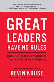 How To Be A Good Team Leader At Work Great Leaders Have No Rules Contrarian Leadership Principles To Transform Your Team And Business