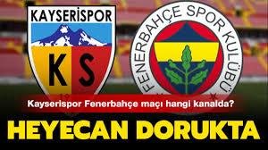 Kayserispor Fenerbahçe maçı hangi kanalda? Kayserispor ...