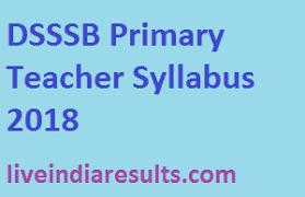 Dsssb Primary Teacher Syllabus 2019 Delhi Teacher Exam Pattern