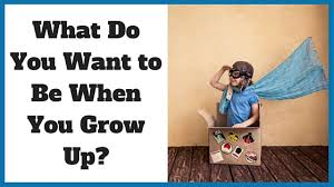 What Do You Want To Do What Do You Want To Be When You Grow Up Noomii Career Blog