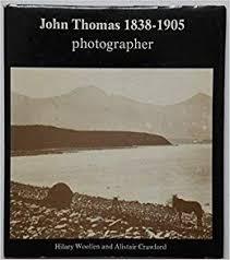 John Thomas, 1838-1905: Photographer: Amazon.co.uk: Woollen, Hilary,  Crawford, Alistair: 9780850884579: Books