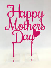 Happy Mothers Day Acrylic Cake Topper The Cake Guru