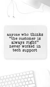 Anyone Who Thinks Customer Is Always Right Mouse Pad
