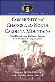Amazon.com: Community and Change in the North Carolina Mountains: Oral  Histories and Profiles of People from Western Watauga County (Contributions  to Southern Appalachian Studies, 13) (9780786425938): Greene, Nannie,  Sheppard, Catherine Stokes: Books