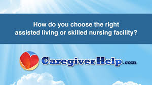 How Do You Choose The Right Assisted Living Or Skilled
