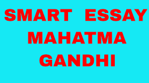 smart essay on mahatma gandhi smart essay on mahatma gandhi