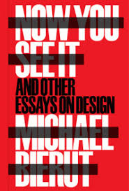 now you see it and other essays on design michael bierut  michael bierut now you see it and other essays on design