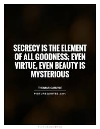 Mysterious Beauty Quotes Best of Secrecy Is The Element Of All Goodness Even Virtue Even Beauty