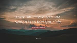 Friedrich Nietzsche Quote Amor Fati Love Your Fate Which Is